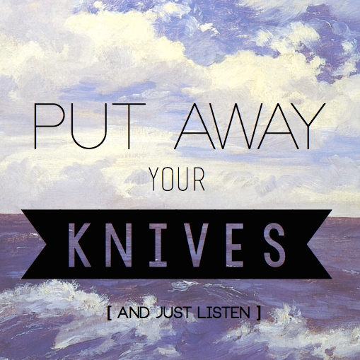 put away your knives