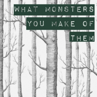 What Monsters You Make of Them
