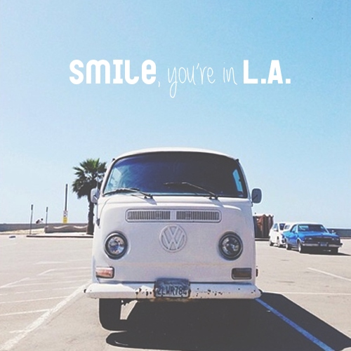 smile you're in L.A. ☼