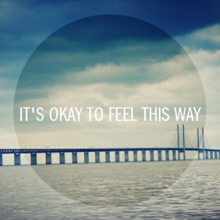 It's okay to feel this way
