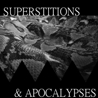 Superstitions & Apocalypses