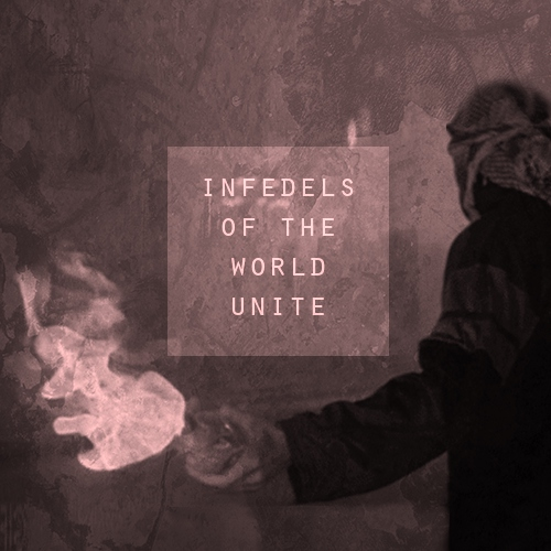 INFEDELS OF THE WORLD UNITE
