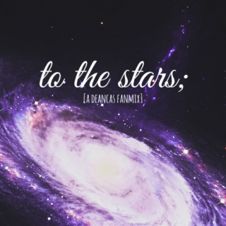 to the stars;