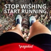 Stop wishing. Start running!