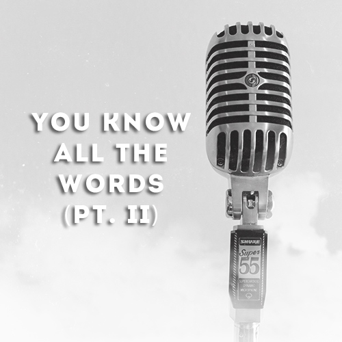 You Know All the Words (pt. II)