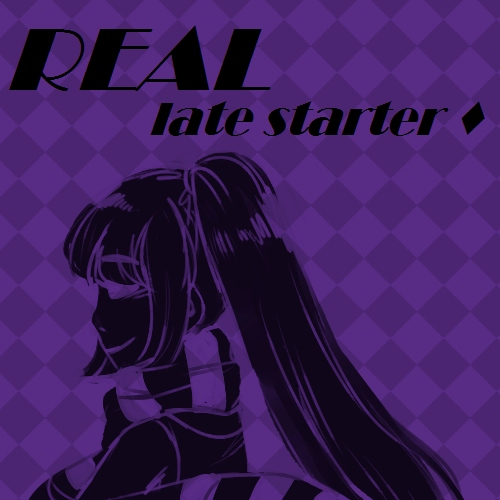 real late starter ♦