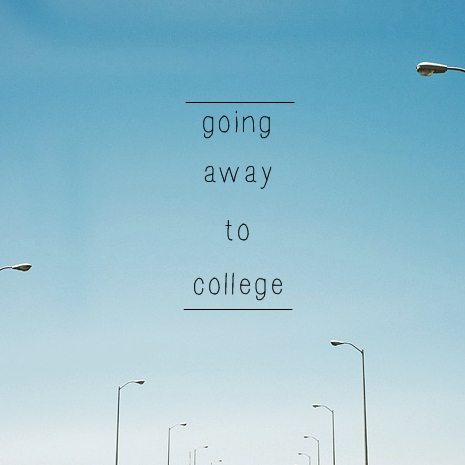 Going away to college.