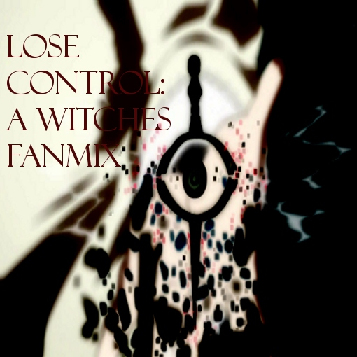 Lose Control- A Witches Fanmix