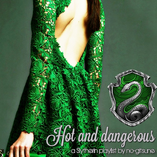Hot and Dangerous {Slytherin}