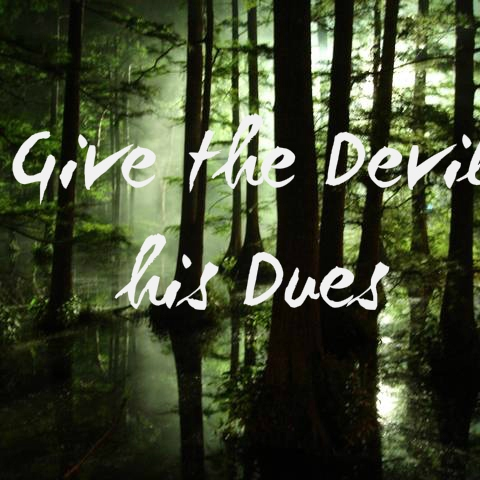 Give the Devil his Dues