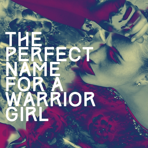 the perfect name for a warrior girl