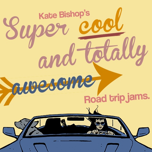 kate bishop's super cool and totally awesome road trip jams