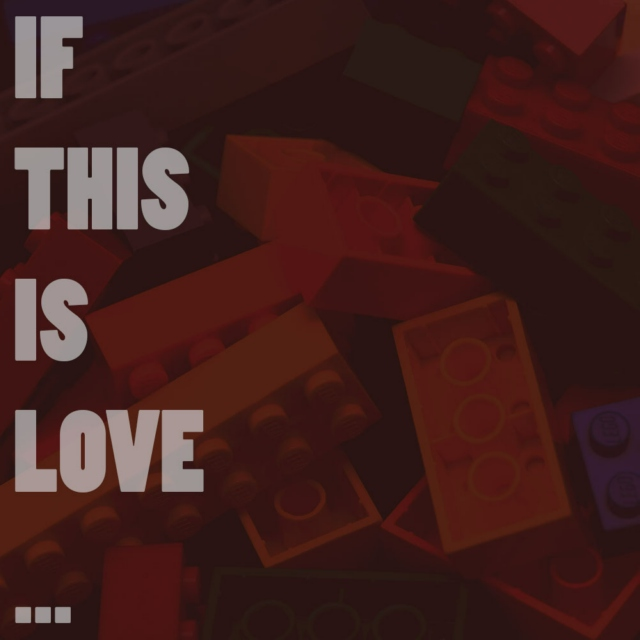 IF THIS IS LOVE..