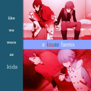 like we were as kids: a kouao fanmix