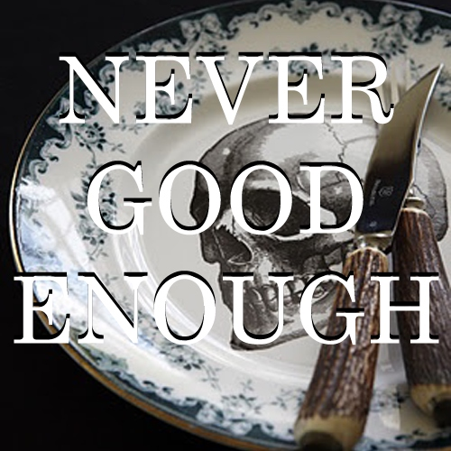 Never Good Enough