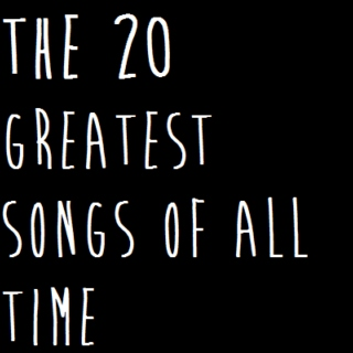The 20 Greatest Songs of All Time