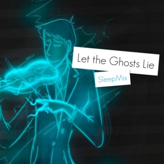 Let the Ghosts Lie- SleepMix 1