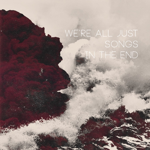 we're all just songs in the end