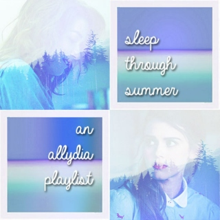 sleep through summer; an allydia playlist