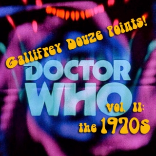 GALLIFREY DOUZE POINTS! Vol. II: the 1970s