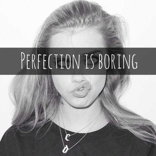 ♚perfection isn't everything♚