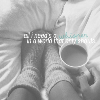 all i need's a whisper in a world that only shouts.