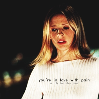 You're In Love With Pain