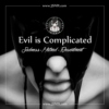 Evil is Complicated...
