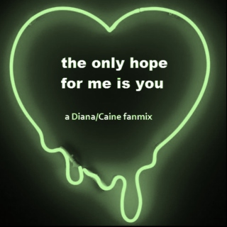 the only hope for me is you - Diana/Caine