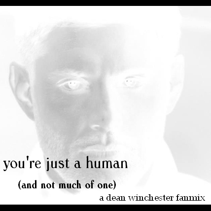you're just human (and not much of one) (a dean winchester fanmix)
