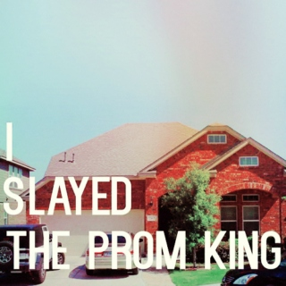 I SLAYED THE PROM KING