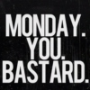 Monday. You bastard.