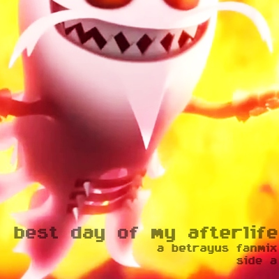 best day of my afterlife ♛ a betrayus fanmix: side a
