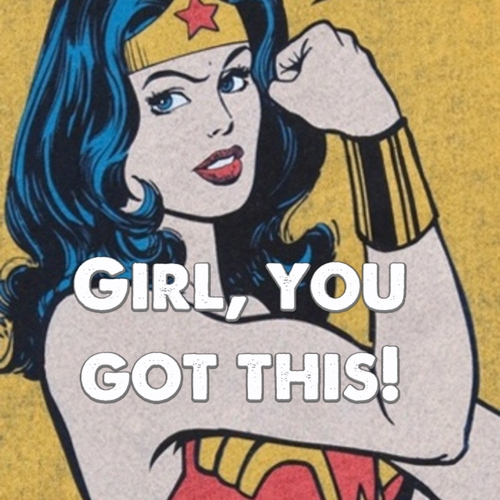 Girl, You got this!(: