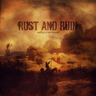 rust and ruin!