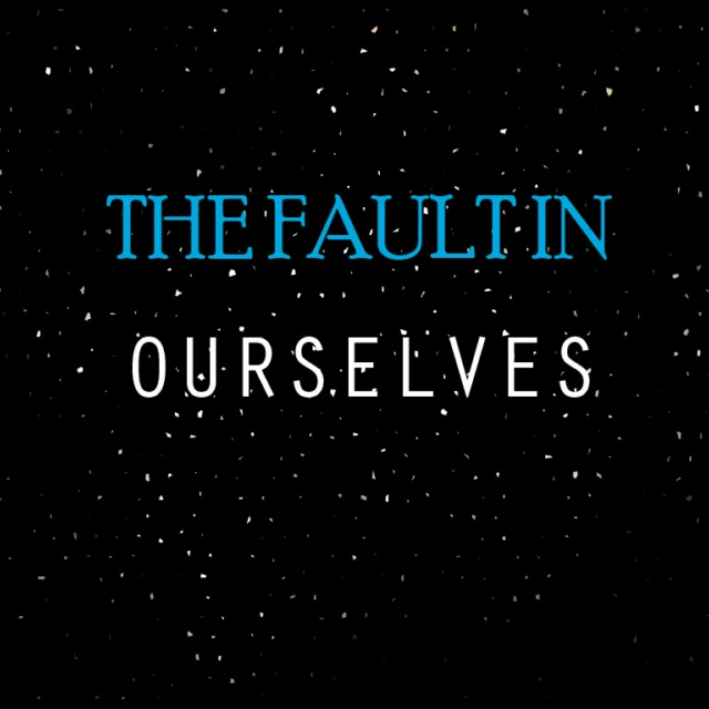 The Fault In Ourselves