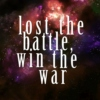 lost the battle, win the war