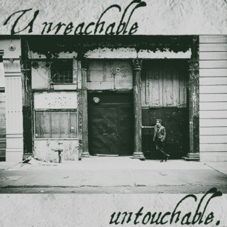 Unreachable, Untouchable.