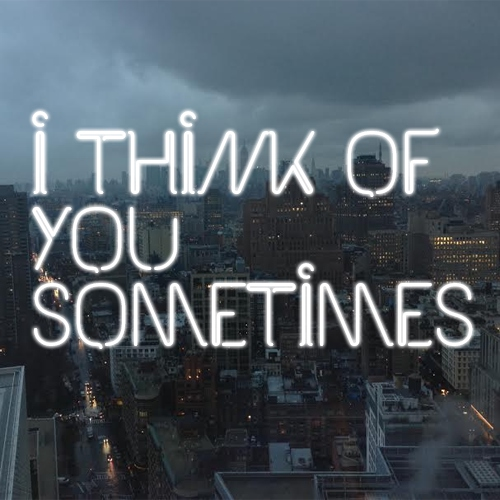 i think of you sometimes
