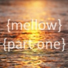 {mellow} {part one}