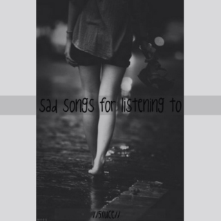 ☹sad songs for listening to☹