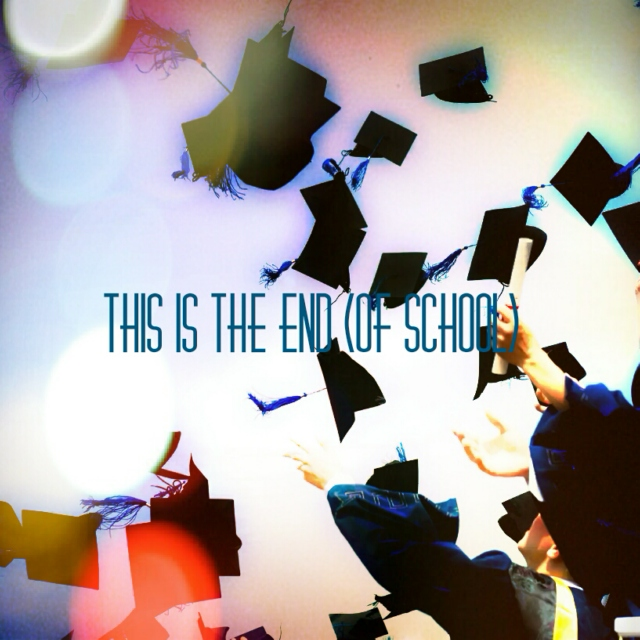 This Is the End (of School)