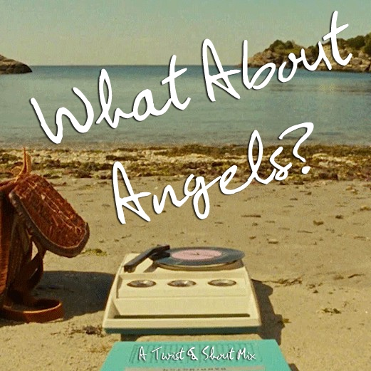 What About Angels? (A Twist & Shout Mix)