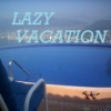 LAZY VACATION