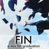 Fin: A mix for graduation