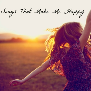 Songs That Make Me Happy