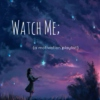 Watch me;