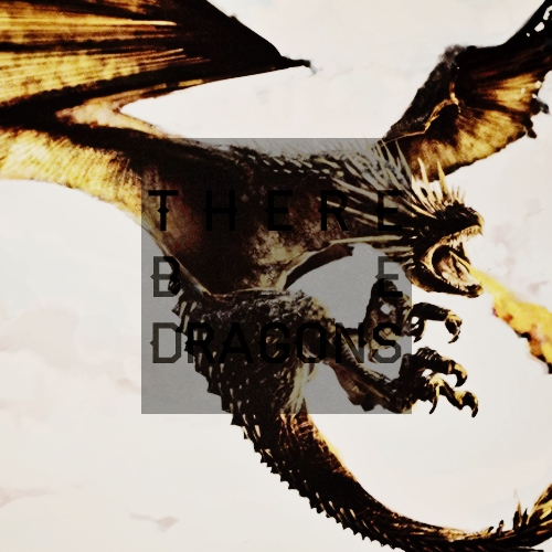 there be dragons;