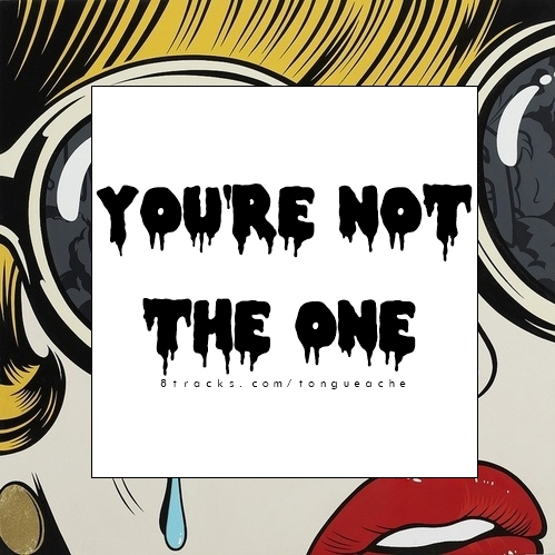 you're not The One