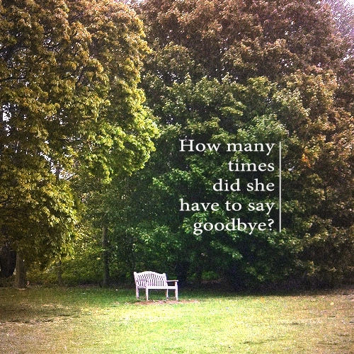 How many times did she have to say goodbye?